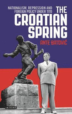 bokomslag Croatian spring - nationalism, repression and foreign policy under tito