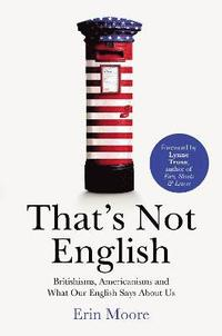 bokomslag Thats not english - britishisms, americanisms and what our english says abo
