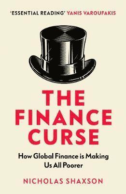 bokomslag The Finance Curse: How global finance is making us all poorer