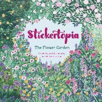 bokomslag Stickertopia the flower garden - create beautiful artworks, one sticker at