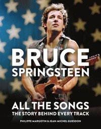 bokomslag Bruce Springsteen: All the Songs: The Story Behind Every Track