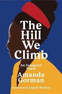 bokomslag The Hill We Climb: An Inaugural Poem