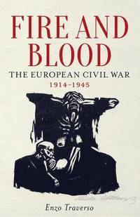 bokomslag Fire and blood - the european civil war (1914-1945)