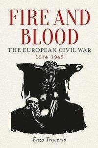 Fire and blood - the european civil war (1914-1945)