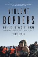 bokomslag Violent borders - refugees and the right to move