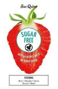 bokomslag Sugar Free: Over 60 Recipes with No Added Sugar