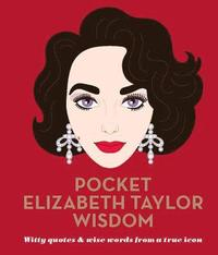bokomslag Pocket Elizabeth Taylor Wisdom: Witty quotes and wise words from a true icon