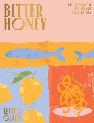 bokomslag Bitter Honey: Recipes and Stories from the Island of Sardinia