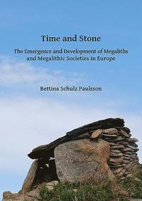 bokomslag Time and Stone: The Emergence and Development of Megaliths and Megalithic Societies in Europe