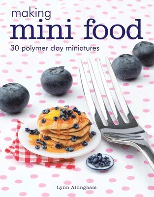 bokomslag Making Mini Food: 30 Polymer Clay Miniatures