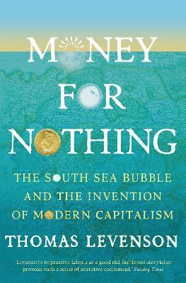 bokomslag Money For Nothing: The South Sea Bubble and the Invention of Modern Capitalism