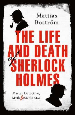 bokomslag Life and death of sherlock holmes - master detective, myth and media star