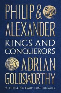 bokomslag Philip and Alexander: Kings and Conquerors