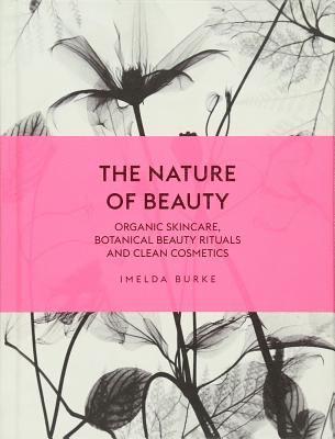 bokomslag The Nature of Beauty: Organic Skincare, Botanical Beauty Rituals and Clean Cosmetics