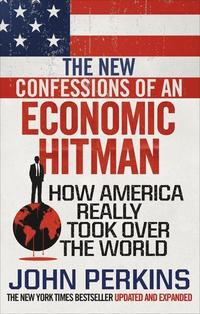 bokomslag The New Confessions of an Economic Hit Man: How America really took over the world