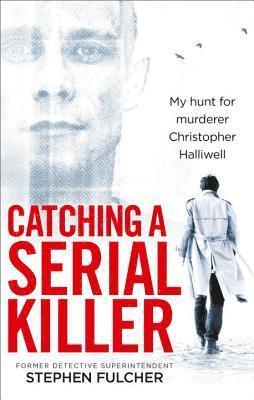 bokomslag Catching a serial killer - my hunt for murderer christopher halliwell