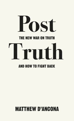 bokomslag Post-truth - the new war on truth and how to fight back