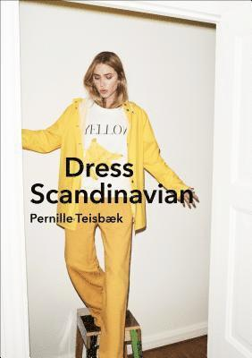 bokomslag Dress Scandinavian: Style your Life and Wardrobe the Danish Way
