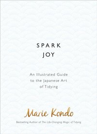 bokomslag Spark Joy: An Illustrated Guide to the Japanese Art of Tidying