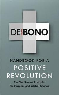 bokomslag Handbook for a Positive Revolution: The Five Success Principles for Personal and Global Change