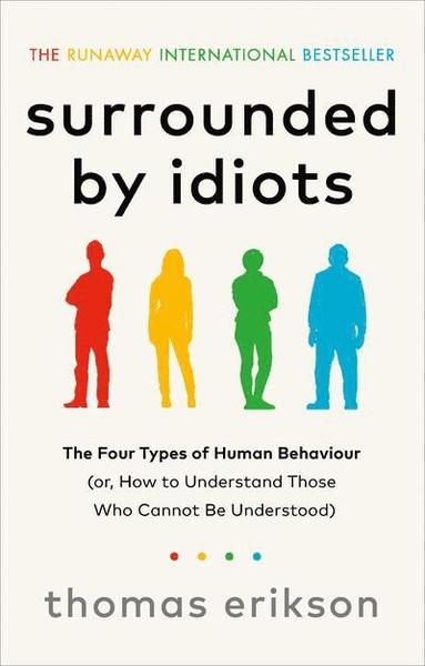 bokomslag Surrounded by Idiots: The Four Types of Human Behaviour (or, How to Understand Those Who Cannot Be Understood)