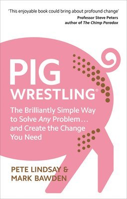 bokomslag Pig Wrestling: The Brilliantly Simple Way to Solve Any Problem... and Create the Change You Need