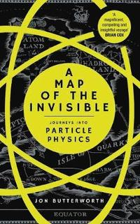 bokomslag Map of the invisible - journeys into particle physics