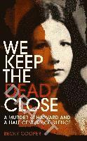 bokomslag We Keep the Dead Close: A Murder at Harvard and a Half Century of Silence