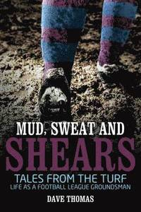 bokomslag Mud sweat and shears - tales from the turf - life as a football league grou