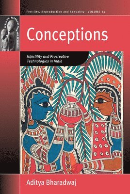 bokomslag Conceptions - infertility and procreative technologies in india
