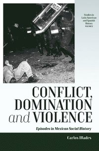 bokomslag Conflict, domination, and violence - episodes in mexican social history