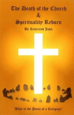 Death of the church and spirituality reborn - what is the point of a religi 1