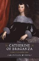 bokomslag Catherine of braganza - charles iis restoration queen