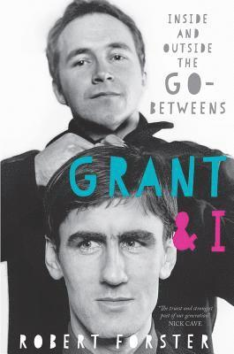 bokomslag Grant & i - inside and outside the go-betweens