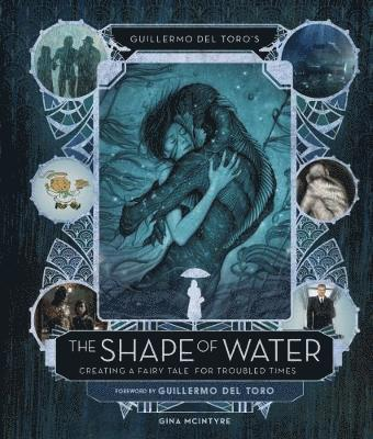 bokomslag Guillermo del Toro's The Shape of Water: Creating a Fairy Tale for Troubled Times