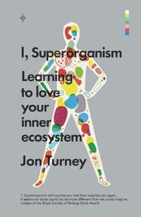 bokomslag I, Superorganism: Learning to Love Your Inner Ecosystem
