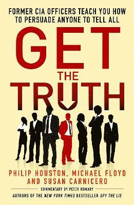 bokomslag Get the Truth: Former CIA Officers Teach You How to Persuade Anyone to Tell All