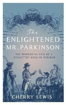 bokomslag Enlightened mr. parkinson - the pioneering life of a forgotten english surg