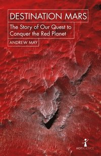bokomslag Destination mars - the story of our quest to conquer the red planet