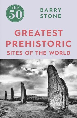 bokomslag 50 greatest prehistoric sites of the world