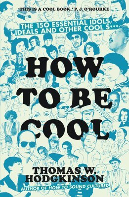 bokomslag How to be cool - the 150 essential idols, ideals and other cool s***
