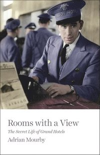 bokomslag Rooms with a View: The Secret Life of Great Hotels