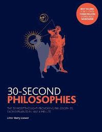 bokomslag 30-second philosophies - the 50 most thought-provoking philosophies, each e