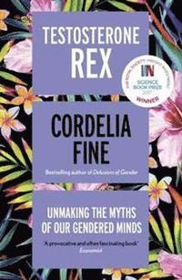 bokomslag Testosterone Rex: Unmaking the Myths of Our Gendered Minds