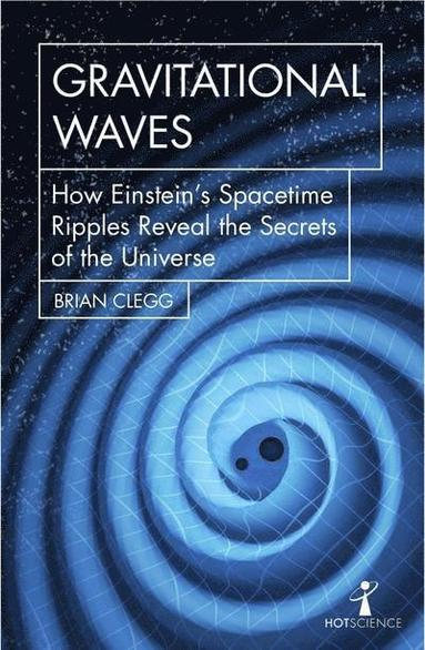 bokomslag Gravitational Waves: How Einstein's spacetime ripples reveal the secrets of the universe