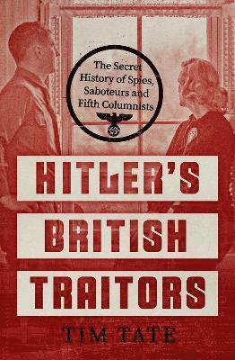 bokomslag Hitler's British Traitors: The Secret History of Spies, Saboteurs and Fifth Columnists