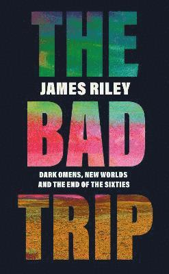 bokomslag The Bad Trip: Dark Omens, New Worlds and the End of the Sixties