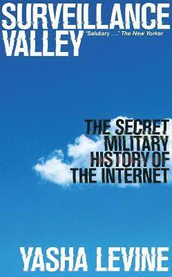 bokomslag Surveillance Valley: The Secret Military History of the Internet