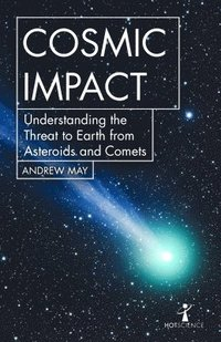 bokomslag Cosmic Impact: Understanding the Threat to Earth from Asteroids and Comets