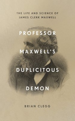 bokomslag Professor Maxwell's Duplicitous Demon: The Life and Science of James Clerk Maxwell